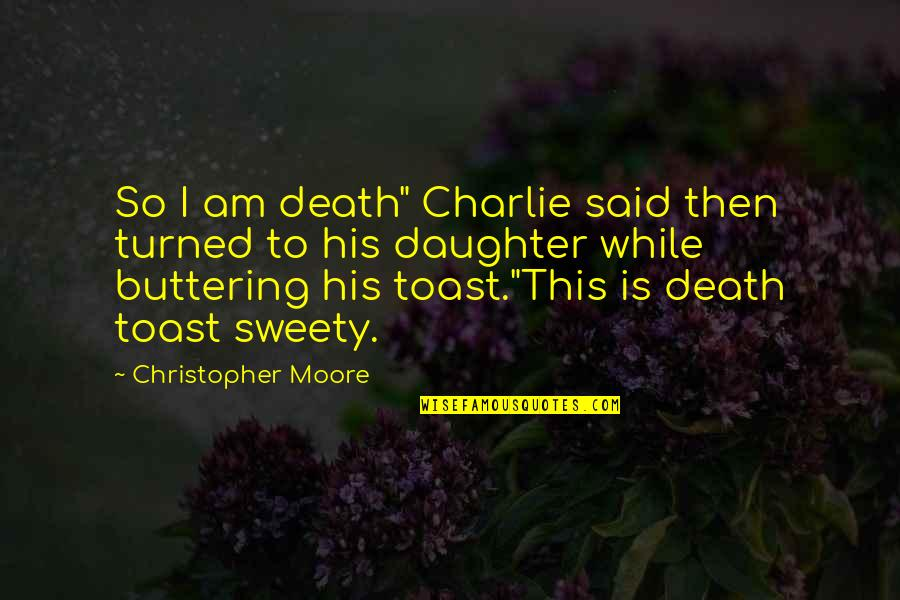 "Sweety Quotes By Christopher Moore: So I am death"" Charlie said then turned"
