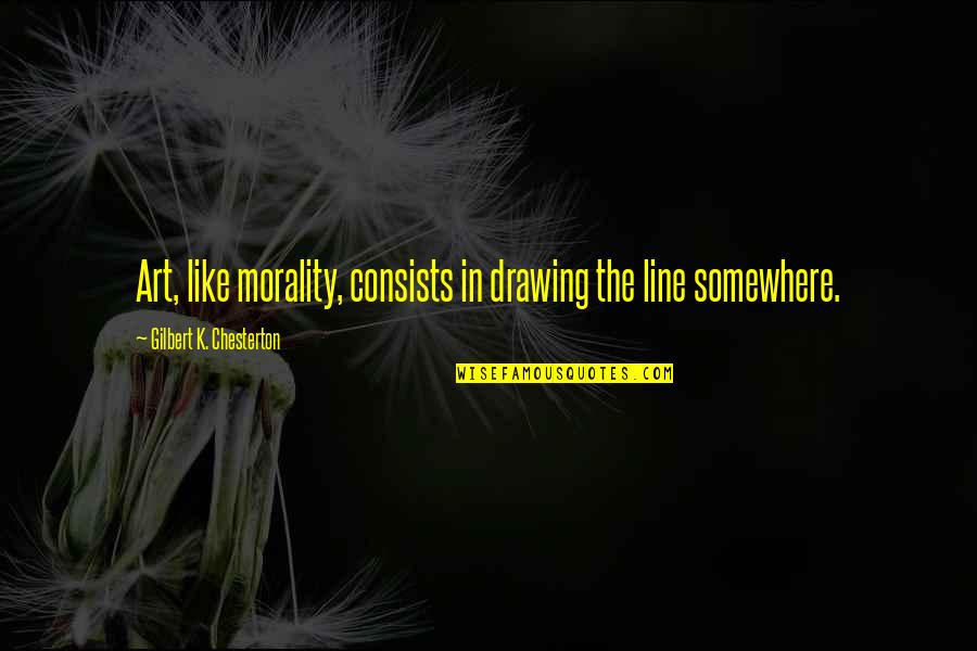 Sweety Quotes By Gilbert K. Chesterton: Art, like morality, consists in drawing the line