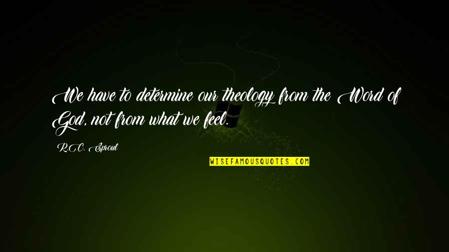 Sweety Quotes By R.C. Sproul: We have to determine our theology from the