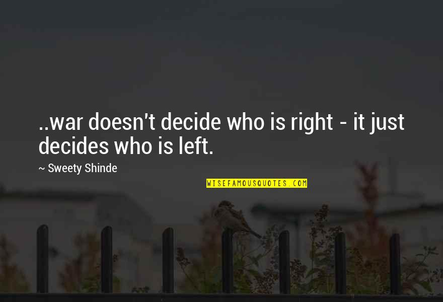 Sweety Quotes By Sweety Shinde: ..war doesn't decide who is right - it