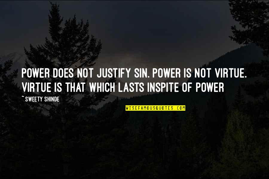 Sweety Quotes By Sweety Shinde: Power does not justify sin. Power is not