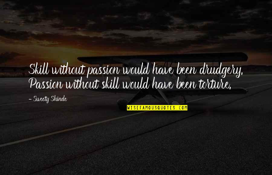 Sweety Quotes By Sweety Shinde: Skill without passion would have been drudgery. Passion