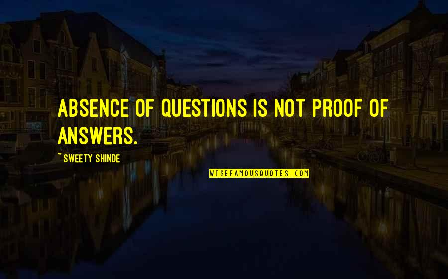 Sweety Quotes By Sweety Shinde: Absence of questions is not proof of answers.