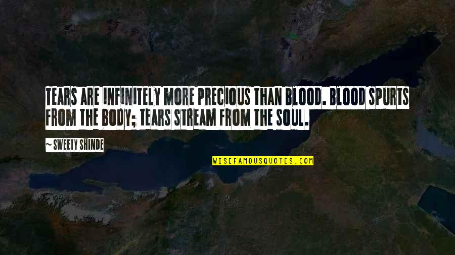 Sweety Quotes By Sweety Shinde: Tears are infinitely more precious than blood. Blood