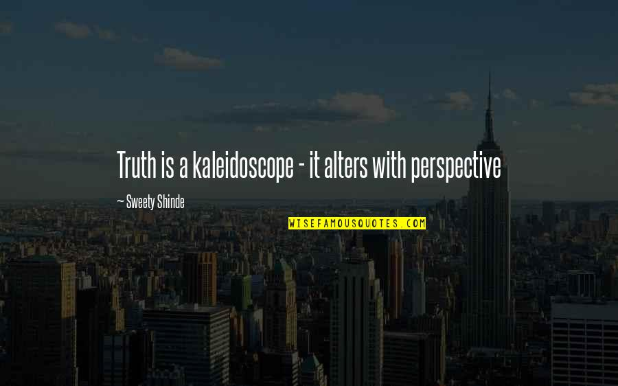 Sweety Quotes By Sweety Shinde: Truth is a kaleidoscope - it alters with