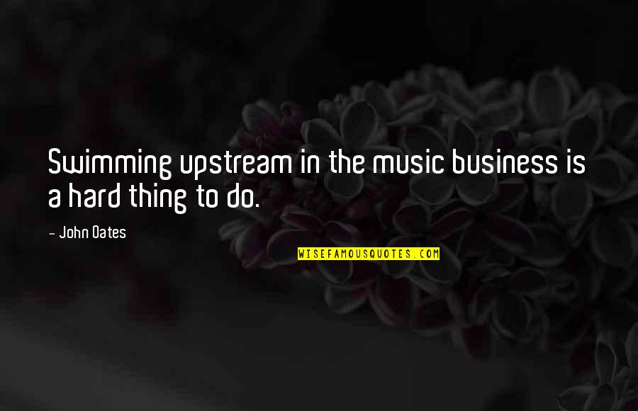 Swimming Upstream Quotes By John Oates: Swimming upstream in the music business is a