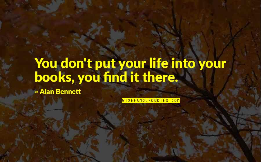 Swing Lifestyle Quotes By Alan Bennett: You don't put your life into your books,