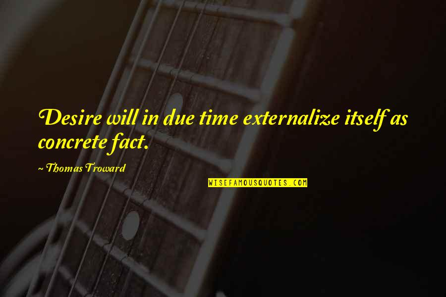 Swing Lifestyle Quotes By Thomas Troward: Desire will in due time externalize itself as