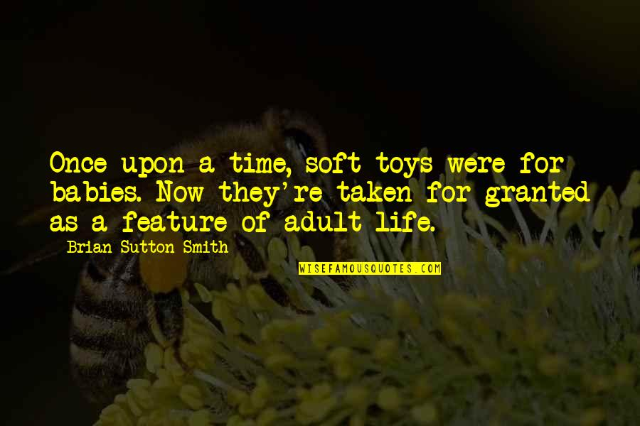 Swing Quotes Quotes By Brian Sutton-Smith: Once upon a time, soft toys were for