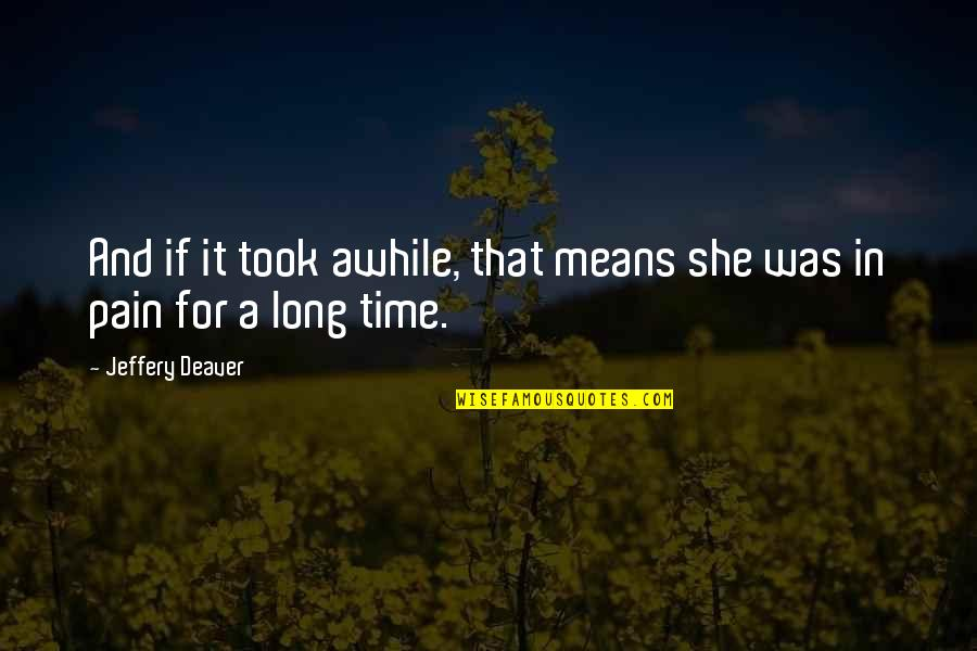 Swing Quotes Quotes By Jeffery Deaver: And if it took awhile, that means she