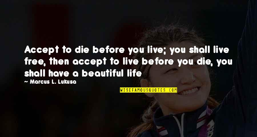 Swing Quotes Quotes By Marcus L. Lukusa: Accept to die before you live; you shall