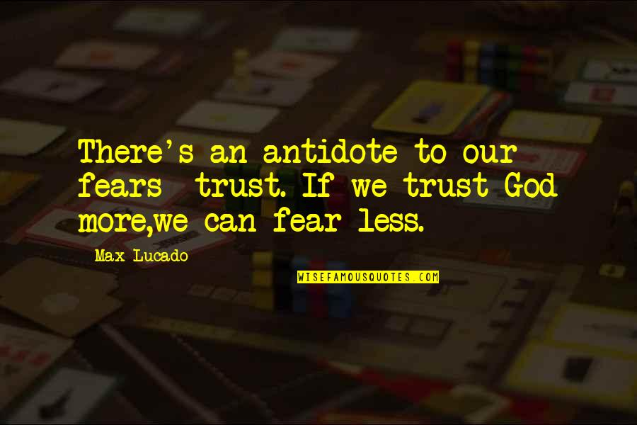 Swing Quotes Quotes By Max Lucado: There's an antidote to our fears- trust. If