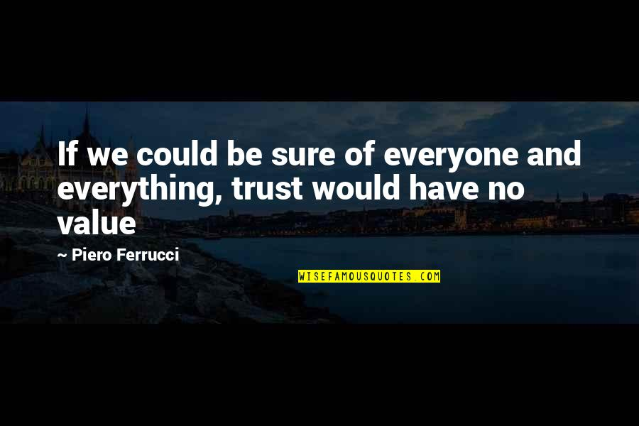 Swinging On A Rope Quotes By Piero Ferrucci: If we could be sure of everyone and