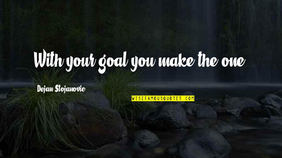 Swinging Quotes Quotes By Dejan Stojanovic: With your goal you make the one.