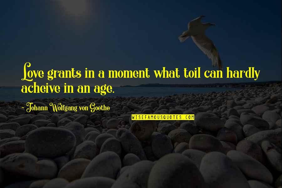 Swinging Quotes Quotes By Johann Wolfgang Von Goethe: Love grants in a moment what toil can