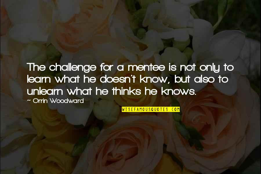 Swinging Quotes Quotes By Orrin Woodward: The challenge for a mentee is not only