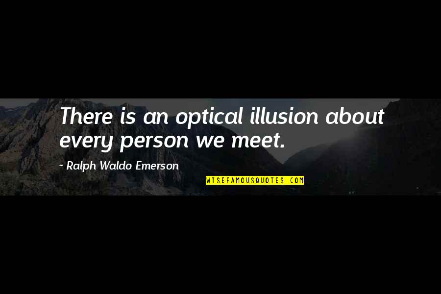 Swinging Quotes Quotes By Ralph Waldo Emerson: There is an optical illusion about every person