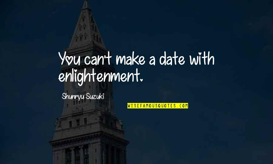 Swinging Quotes Quotes By Shunryu Suzuki: You can't make a date with enlightenment.