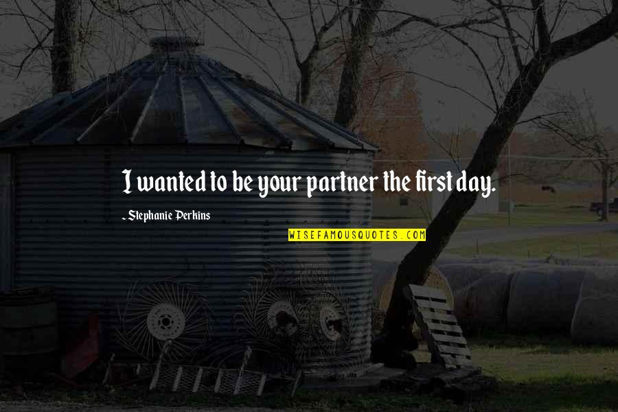 Swinging Quotes Quotes By Stephanie Perkins: I wanted to be your partner the first