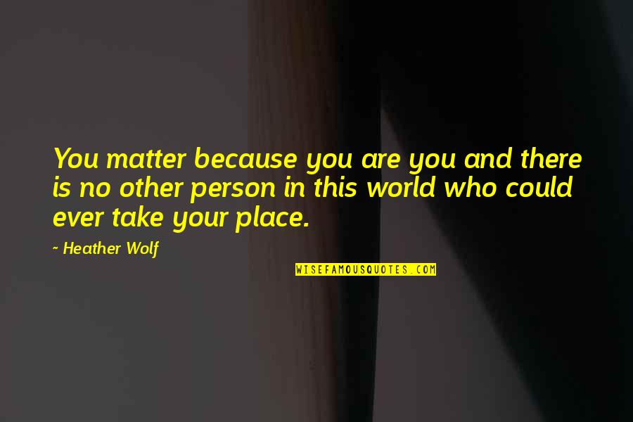 Switch 1991 Quotes By Heather Wolf: You matter because you are you and there