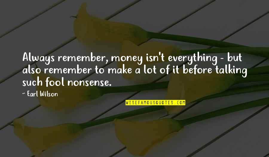 Switched At Birth Ty Quotes By Earl Wilson: Always remember, money isn't everything - but also