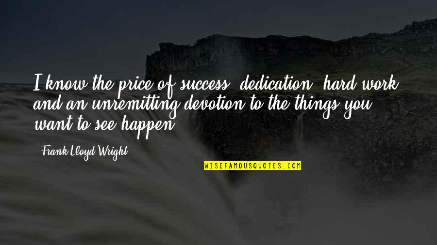 Switched At Birth Ty Quotes By Frank Lloyd Wright: I know the price of success: dedication, hard