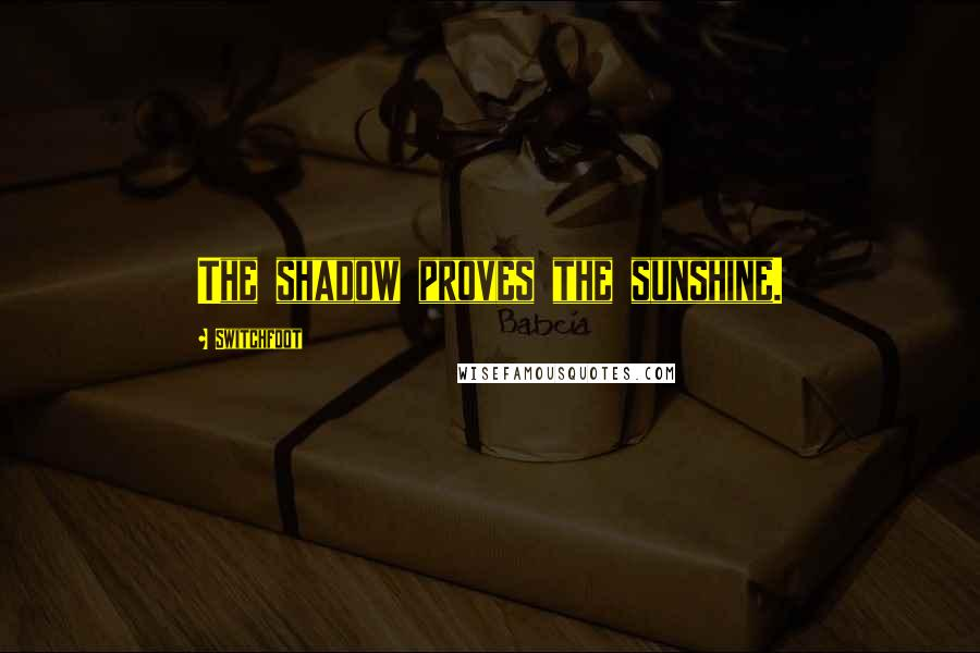 Switchfoot quotes: The shadow proves the sunshine.