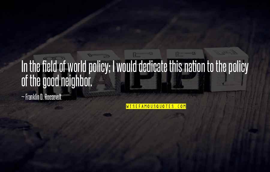 Swizzz Quotes By Franklin D. Roosevelt: In the field of world policy; I would