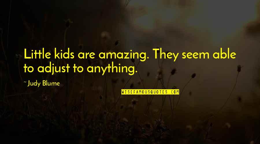 Swizzz Quotes By Judy Blume: Little kids are amazing. They seem able to