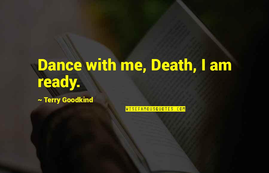 Sword In The Stone Quotes By Terry Goodkind: Dance with me, Death, I am ready.