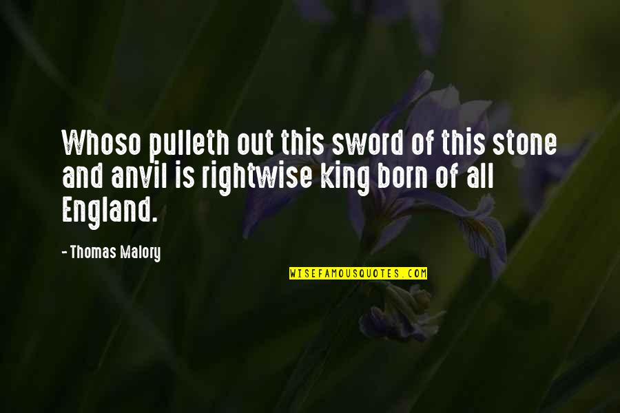 Sword In The Stone Quotes By Thomas Malory: Whoso pulleth out this sword of this stone