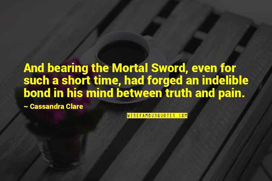 Sword Of The Truth Quotes By Cassandra Clare: And bearing the Mortal Sword, even for such