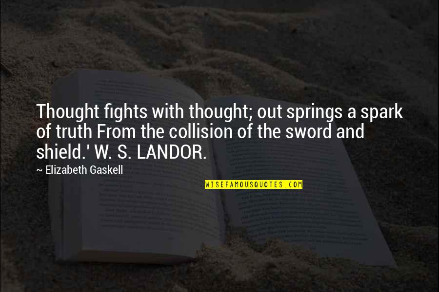 Sword Of The Truth Quotes By Elizabeth Gaskell: Thought fights with thought; out springs a spark