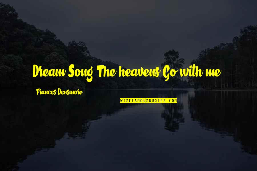 Sword Of The Truth Quotes By Frances Densmore: Dream Song:The heavens Go with me.