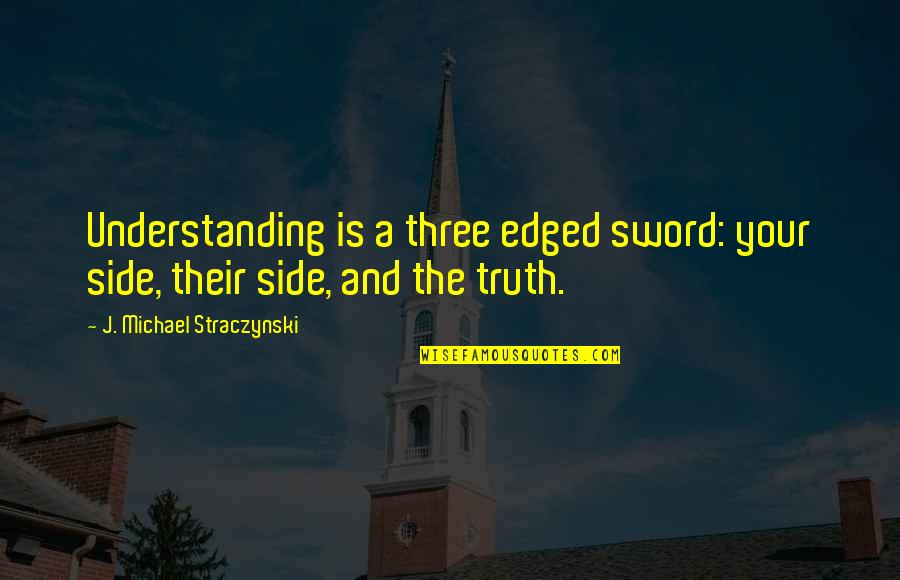 Sword Of The Truth Quotes By J. Michael Straczynski: Understanding is a three edged sword: your side,