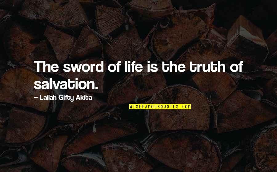 Sword Of The Truth Quotes By Lailah Gifty Akita: The sword of life is the truth of