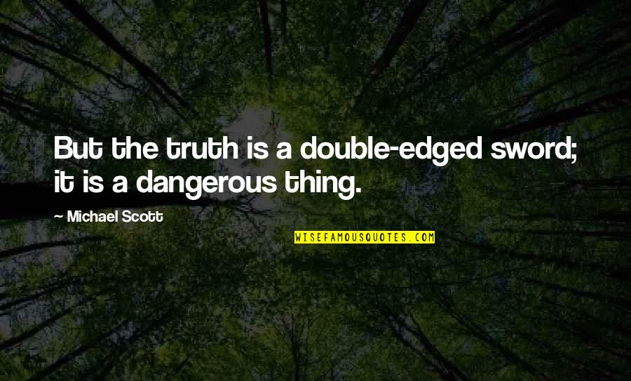 Sword Of The Truth Quotes By Michael Scott: But the truth is a double-edged sword; it