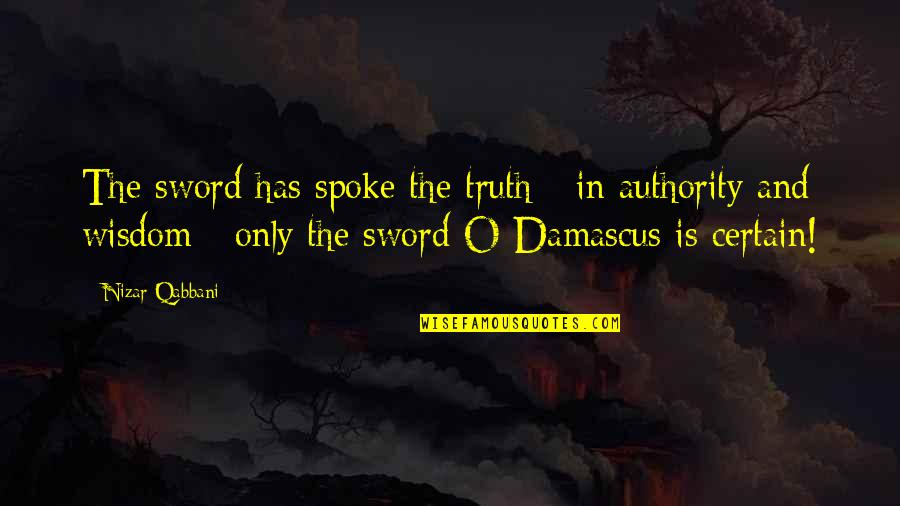 Sword Of The Truth Quotes By Nizar Qabbani: The sword has spoke the truth - in
