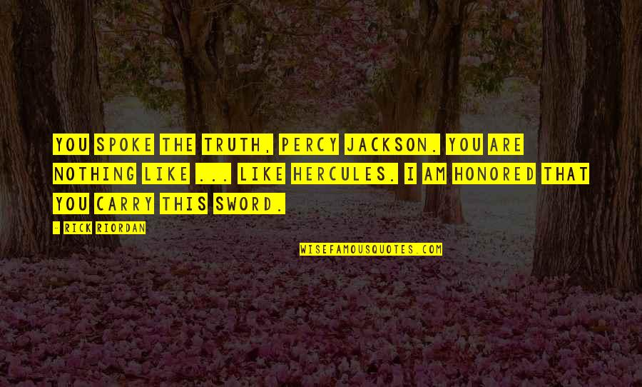 Sword Of The Truth Quotes By Rick Riordan: You spoke the truth, Percy Jackson. You are