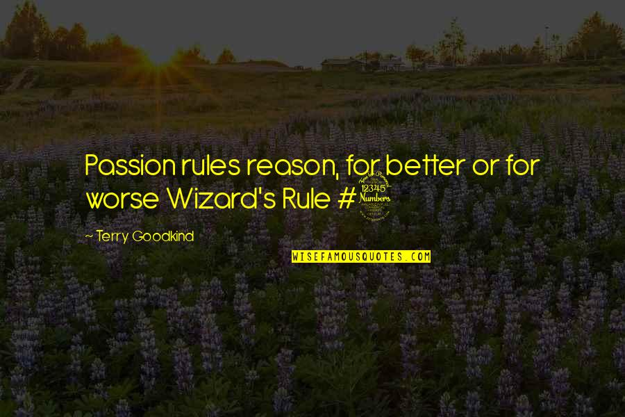 Sword Of The Truth Quotes By Terry Goodkind: Passion rules reason, for better or for worse