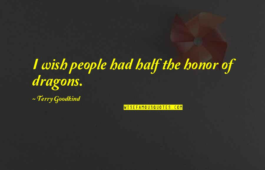 Sword Of The Truth Quotes By Terry Goodkind: I wish people had half the honor of