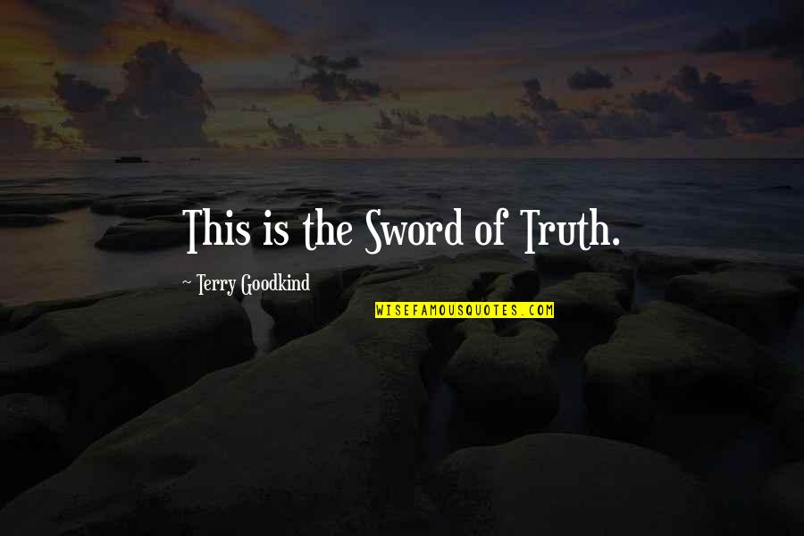 Sword Of The Truth Quotes By Terry Goodkind: This is the Sword of Truth.