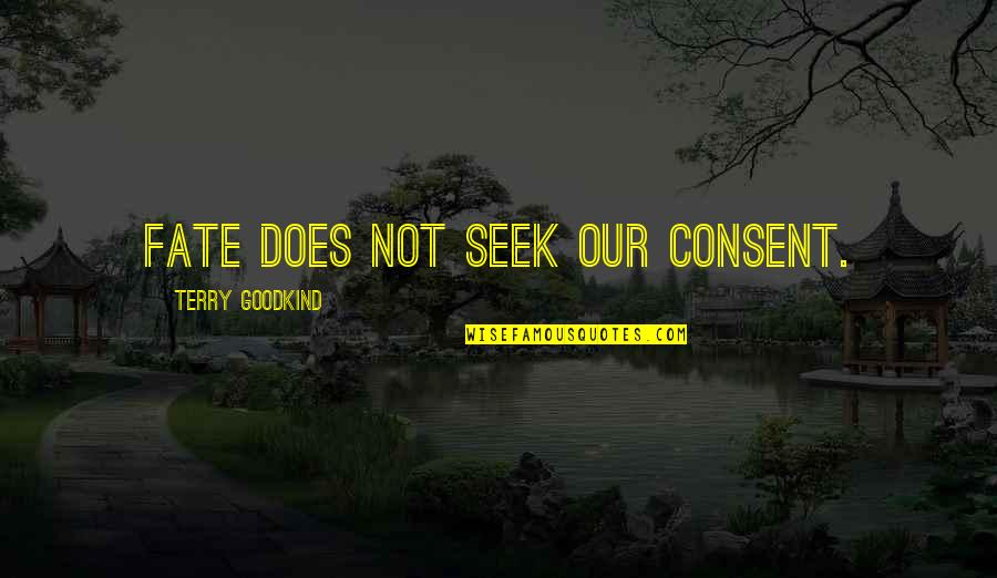 Sword Of The Truth Quotes By Terry Goodkind: Fate does not seek our consent.