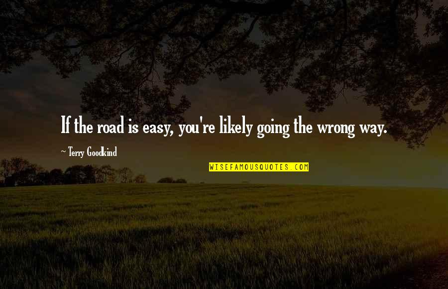Sword Of The Truth Quotes By Terry Goodkind: If the road is easy, you're likely going