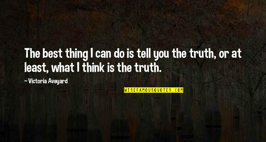 Sword Of The Truth Quotes By Victoria Aveyard: The best thing I can do is tell