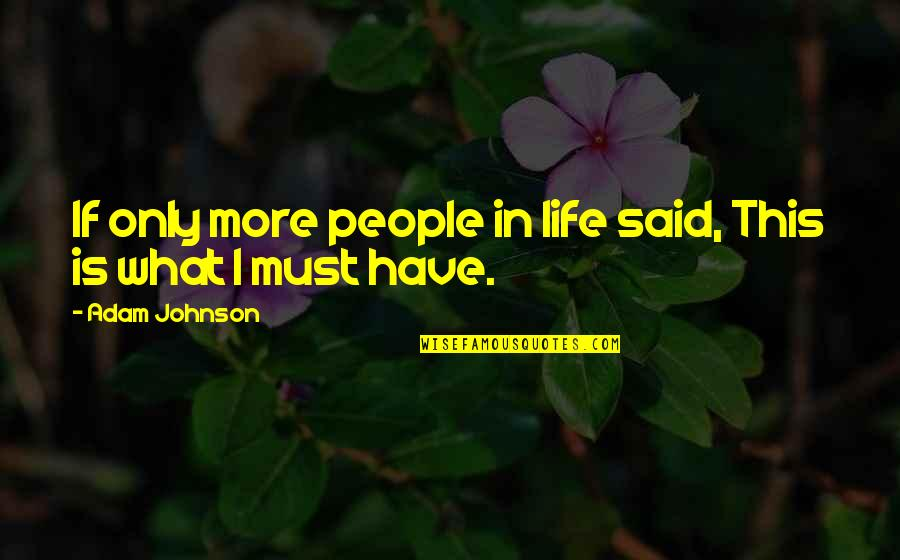 Swords Into Plowshares Quotes By Adam Johnson: If only more people in life said, This