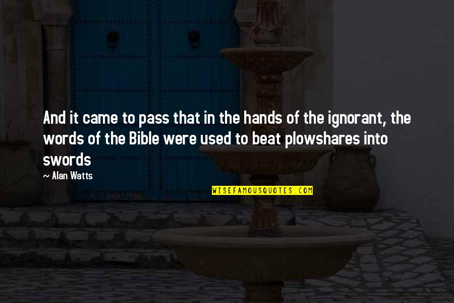 Swords Into Plowshares Quotes By Alan Watts: And it came to pass that in the