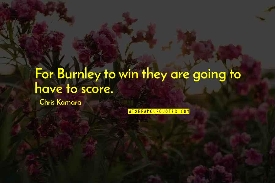 Swords Into Plowshares Quotes By Chris Kamara: For Burnley to win they are going to