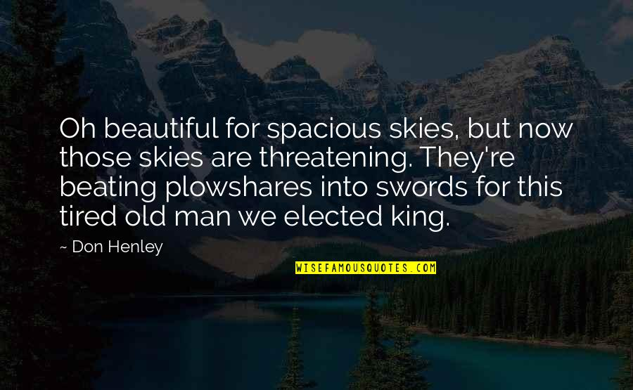 Swords Into Plowshares Quotes By Don Henley: Oh beautiful for spacious skies, but now those