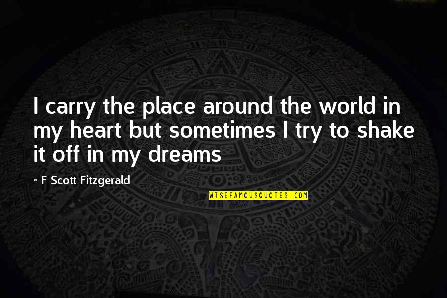 Swords Into Plowshares Quotes By F Scott Fitzgerald: I carry the place around the world in